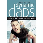 Dynamic Dads: How to be a hero to your kids: 9780842362047